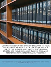 Commentaries On the Laws of England: In Four Books; with an Analysis of the Work. with a Life of the Author, and Notes: By Christian, Chitty, Lee, ... Also References to American Cases, Volume 2