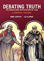 Debating Truth: The Barcelona Disputation of 1263, A Graphic History