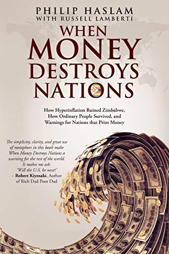 Compare Textbook Prices for When Money Destroys Nations: How Hyperinflation Ruined Zimbabwe, How Ordinary People Survived, and Warnings for Nations that Print Money  ISBN 9780620590037 by Haslam, Philip,Lamberti, Russell