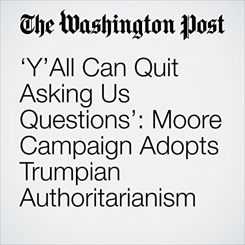 'Y'All Can Quit Asking Us Questions': Moore Campaign Adopts Trumpian Authoritarianism copertina