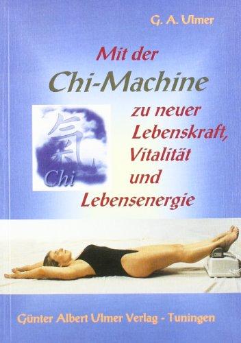 Mit der Chi-Maschine zu neuer Lebenskraft, Vitalität und Lebensenergie
