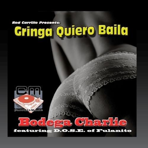 Gringa Quiero Baila by Rod Carrillo Presents Bodega Charlie feat. D.O.S.E. of Fulanito (2009-06-16)
