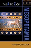 The A to Z of Mesopotamia (Volume 150) (The A to Z Guide Series, 150)