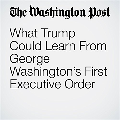 What Trump Could Learn From George Washington's First Executive Order copertina