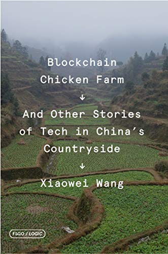 Blockchain Chicken Farm: And Other Stories of Tech in China's Countryside (FSG Originals X Logic)
