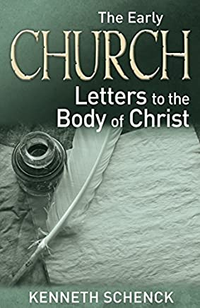 The Early Church--Letters to the Body of Christ by Kenneth L. Schenck (2015-06-09)