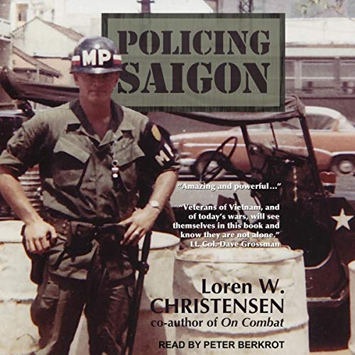 Policing Saigon                   By:                                                                                                                                 Loren W. Christensen                               Narrated by:                                                                                                                                 Peter Berkrot                      Length: 9 hrs and 2 mins     10 ratings     Overall 4.8