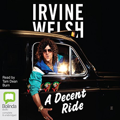 A Decent Ride                   By:                                                                                                                                 Irvine Welsh                               Narrated by:                                                                                                                                 Tam Dean Burn                      Length: 14 hrs and 11 mins     Not rated yet     Overall 0.0