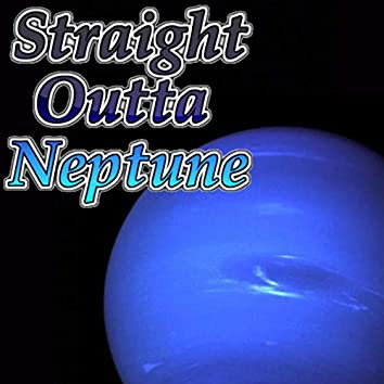 Straight Outta Neptune
