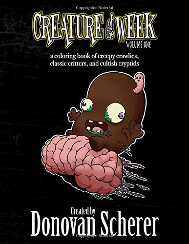 Creature of the Week: A Coloring Book of Creepy Crawlies, Classic Critters, and Cultish Cryptids: Volume One