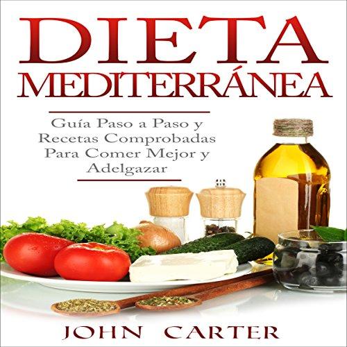 Dieta Mediterránea: Guía Paso a Paso y Recetas Comprobadas Para Comer Mejor y Adelgazar (Libro en Español/Mediterranean Diet Book Spanish Version) audiobook cover art
