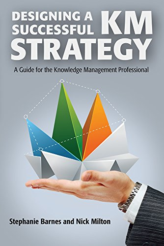 Compare Textbook Prices for Designing a Successful KM Strategy: A Guide for the Knowledge Management Professional  ISBN 9781573875103 by Stephanie Barnes,Nick Milton
