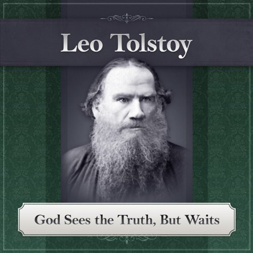 God Sees the Truth, But Waits     A Leo Tolstoy Short Story              By:                                                                                                                                 Leo Tolstoy                               Narrated by:                                                                                                                                 Deaver Brown                      Length: 19 mins     4 ratings     Overall 3.5