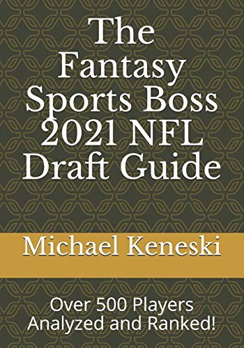 Compare Textbook Prices for The Fantasy Sports Boss 2021 NFL Draft Guide: Over 500 Players Analyzed and Ranked  ISBN 9798598365175 by Keneski, Michael E