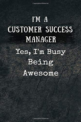 I'm an Customer Success Manager Yes, I'm Busy Being Awesome: 120 Pages Blank & Lined (6 x 9 inches) Journal Notebook with Your Job Customer Success Manager