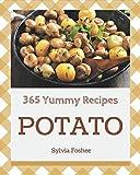 365 Yummy Potato Recipes: Enjoy Everyday With Yummy Potato Cookbook!