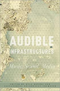 Audible Infrastructures: Music, Sound, Media