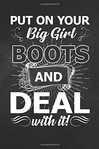 Put On Your: Put On Your Big Girl Boots And Deal Funny Cowgirl Notebook, Journal for Writing, Size 6