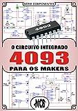O Circuito Integrado 4093 para os Makers (Portuguese Edition)
