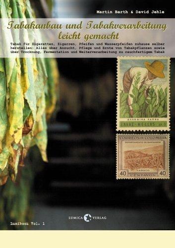 Tabakanbau und Tabakverarbeitung leicht gemacht: Tabak für Zigaretten, Zigarren, Pfeifen und Wasserpfeifen zuhause selber herstellen: Alles über ... und Weiterverarbeitung zu rauchfertigem Tabak von Martin Barth (2005) Taschenbuch