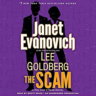 The Scam     A Fox and O'Hare Novel              By:                                                                                                                                 Janet Evanovich,                                                                                        Lee Goldberg                               Narrated by:                                                                                                                                 Scott Brick                      Length: 6 hrs and 55 mins     1,932 ratings     Overall 4.7
