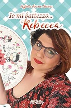Io mi battezzo...Rebecca (Italian Edition) by [Raffaella Iannece Bonora, Palma Caramia]