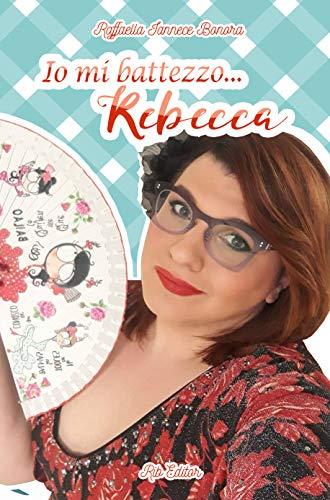 Io mi battezzo...Rebecca