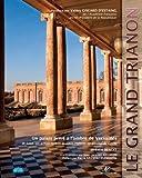 Le Grand Trianon - Un palais privé à l'ombre de Versailles, de Louis XIV à Napoléon et de Louis-Philippe au général de Gaulle
