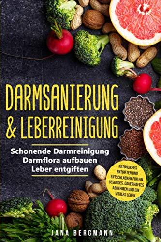 Darmsanierung & Leberreinigung: Schonende Darmreinigung - Darmflora aufbauen - Leber entgiften | Natürliches Entgiften und Entschlacken für ein gesundes, dauerhaftes Abnehmen und ein vitales Leben