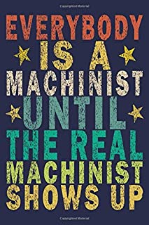 Everybody Is A Machinist Until The Real Machinist Shows Up: Funny Vintage Machinist Gifts Monthly Planner