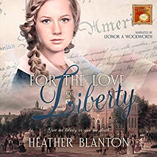 For the Love of Liberty     Timeless Love, Book 4              By:                                                                                                                                 Heather Blanton,                                                                                        Timeless Love                               Narrated by:                                                                                                                                 Leonor A Woodworth                      Length: 5 hrs and 45 mins     5 ratings     Overall 4.6