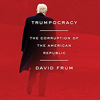 Trumpocracy     The Corruption of the American Republic              Written by:                                                                                                                                 David Frum                               Narrated by:                                                                                                                                 David Frum,                                                                                        James Anderson Foster                      Length: 7 hrs and 46 mins     61 ratings     Overall 4.7