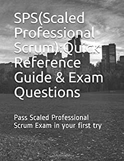 SPS(Scaled Professional Scrum): Quick Reference Guide and Exam Questions