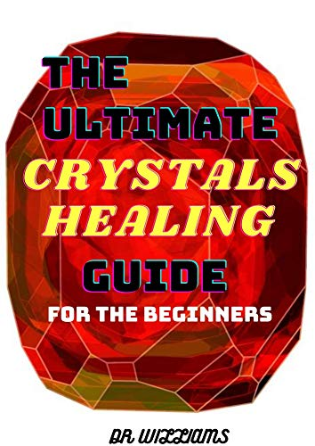 THE ULTIMATE CRYSTALS HEALING GUIDE : 101 Thіngѕ Yоu Nееd tо Knоw Abоut thе Basics Behind the Mуѕtісаl, Magical, and Pоtеnt Hеаlіng Powers оf Crуѕtаlѕ (English Edition)