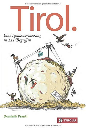 Tirol. Eine Landesvermessung in 111 Begriffen: Illustriert von Christian Opperer