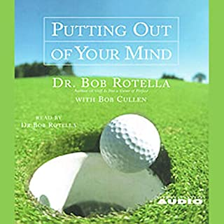 Putting Out of Your Mind                   By:                                                                                                                                 Dr. Bob Rotella                               Narrated by:                                                                                                                                 Dr. Bob Rotella                      Length: 1 hr and 7 mins     88 ratings     Overall 4.5