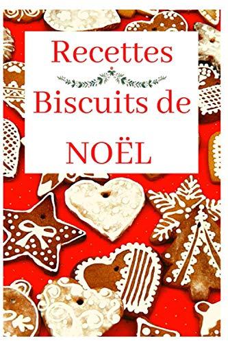 Recettes Biscuits de NOËL: Sablés, Pain d'épices, Gâteaux de NOËL, Couronne de NOËL