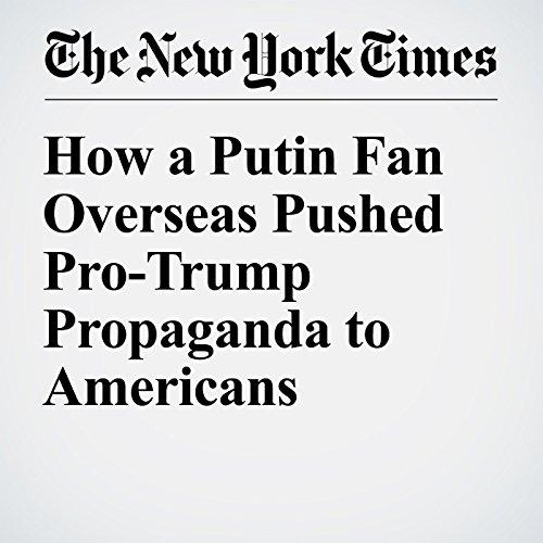 How a Putin Fan Overseas Pushed Pro-Trump Propaganda to Americans audiobook cover art