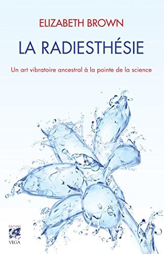 La radiesthésie : Un art vibratoire ancestral à la pointe de la science (Sciences humainesEsotérisme)