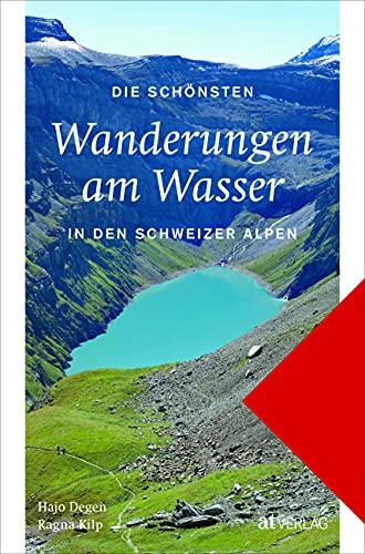 Die schönsten Wanderungen am Wasser in den Schweizer Alpen
