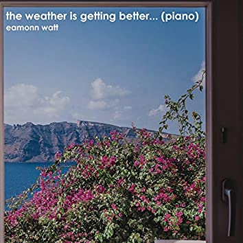 The Weather is Getting Better (Piano version)