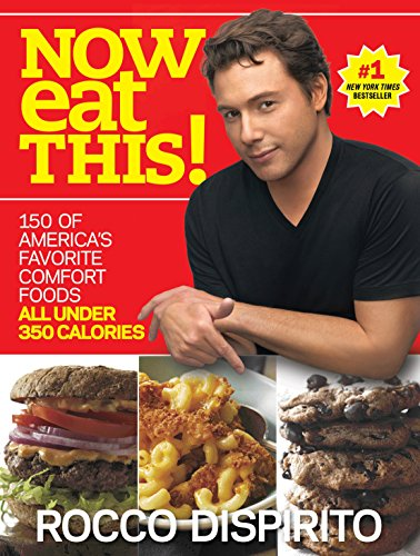 Now Eat This!: 150 of America's Favorite Comfort Foods, All Under 350 Calories: A Cookbook