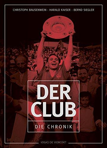 Der Club: Die Chronik des 1. FC Nürnberg