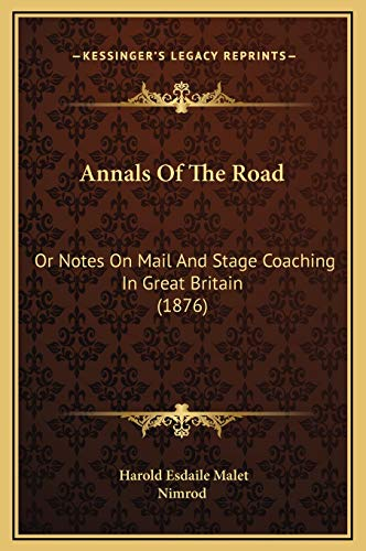 Annals Of The Road: Or Notes On Mail And Stage Coaching In Great Britain (1876)