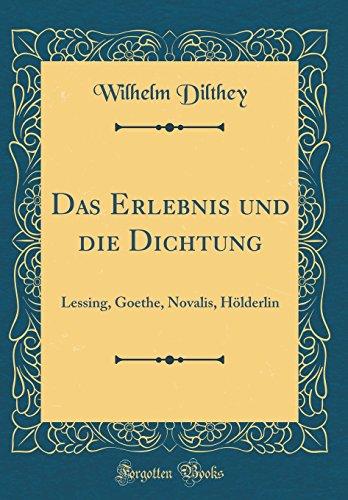 Das Erlebnis und die Dichtung: Lessing, Goethe, Novalis, Hölderlin (Classic Reprint)