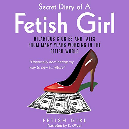Secret Diary of a Fetish Girl: Hilarious Stories and Tales from Many Years Working in the Fetish World audiobook cover art