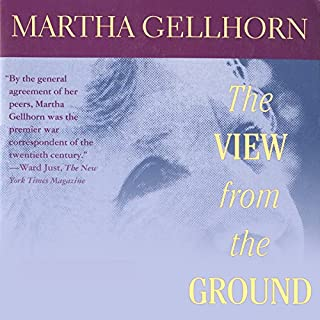 The View from the Ground                   By:                                                                                                                                 Martha Gellhorn                               Narrated by:                                                                                                                                 Christine Marshall                      Length: 14 hrs and 57 mins     4 ratings     Overall 4.5