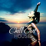Chill Out House – Pure Chill Out Music, Beach Party House, Riviera, Ibiza Chill Out, Deep House Lounge, Best Holiday Ever
