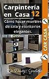 Carpintería en casa 12: Cómo hacer muebles de sala y escritorios elegantes. (Carpintería en Casa.)