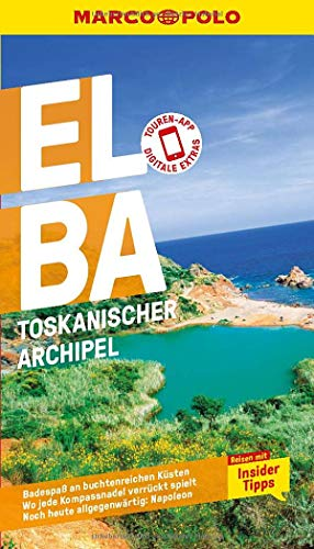 MARCO POLO Reiseführer Elba, Toskanischer Archipel: Reisen mit Insider-Tipps. Inklusive kostenloser Touren-App